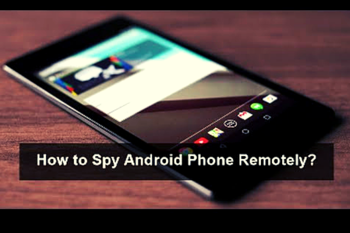 How to Spy on Android Phone Remotely?