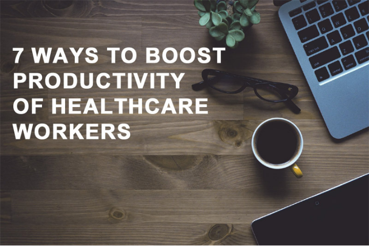 7 Ways to Boost Productivity of Healthcare Workers