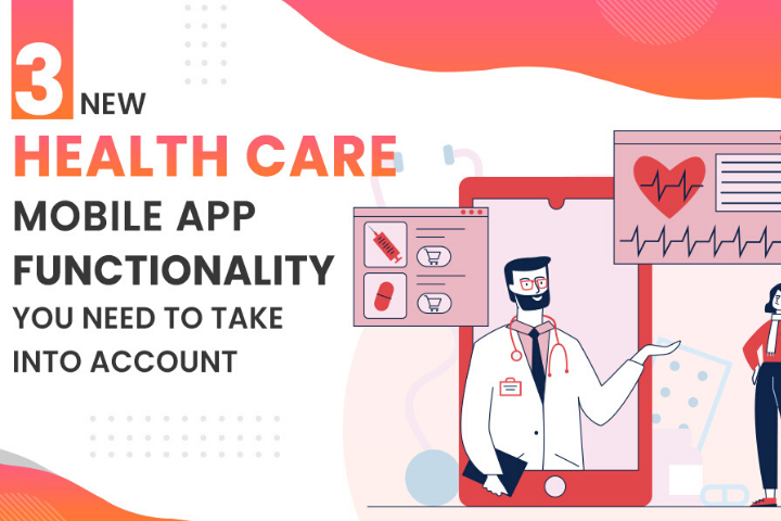 3 New Health Care Mobile App functionality you need to take into account