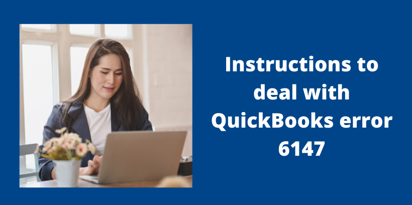 Instructions to deal with QuickBooks error 6147