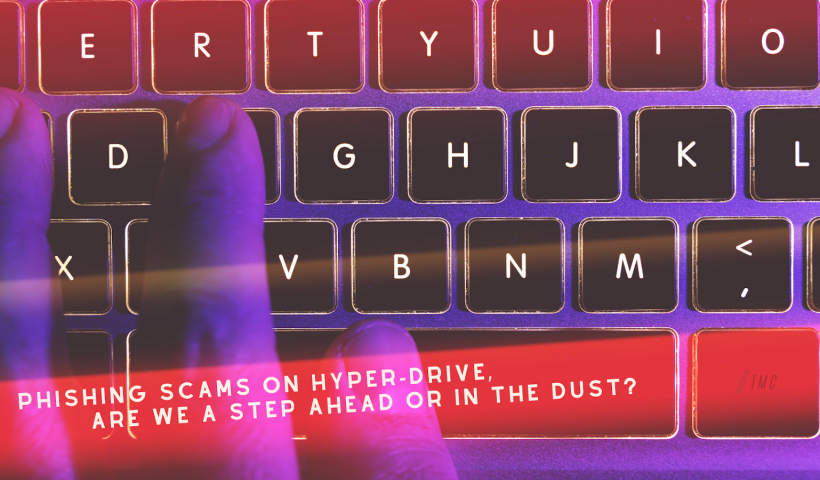 Phishing Scams on Hyper-Drive, Are we a Step Ahead or in the Dust?