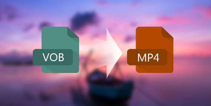 How to Convert VOB to MP4?