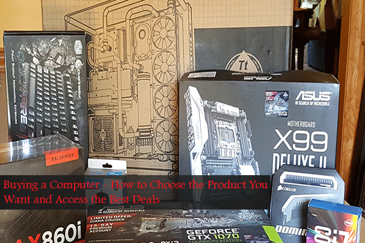 Buying  a Computer – How to Choose the Product You Want