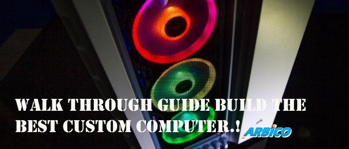 Walk Through Guide Build the best custom PC