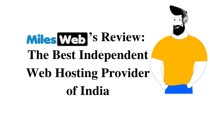 MilesWeb Review: The Best Independent Web Hosting Provider of India