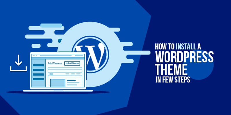 How to install a WordPress theme within few steps